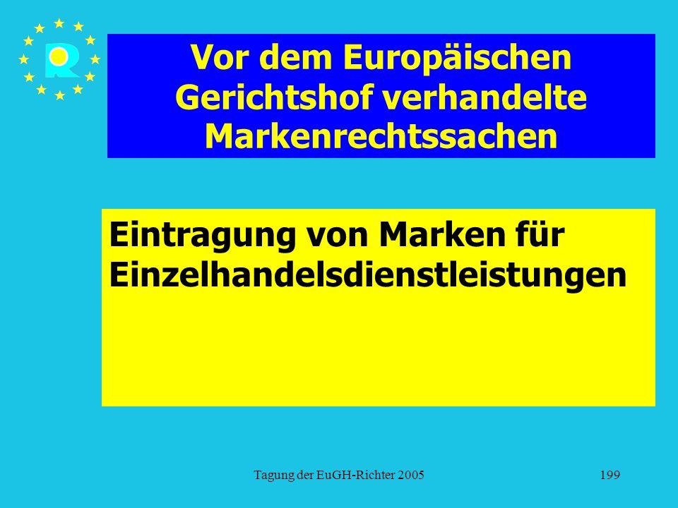 Tagung der EuGH-Richter 2005199 Vor dem Europäischen Gerichtshof verhandelte Markenrechtssachen Eintragung von Marken für Einzelhandelsdienstleistunge