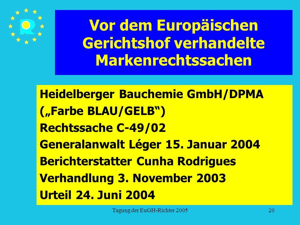 """Tagung der EuGH-Richter 200520 Vor dem Europäischen Gerichtshof verhandelte Markenrechtssachen Heidelberger Bauchemie GmbH/DPMA (""""Farbe BLAU/GELB ) Rechtssache C-49/02 Generalanwalt Léger 15."""