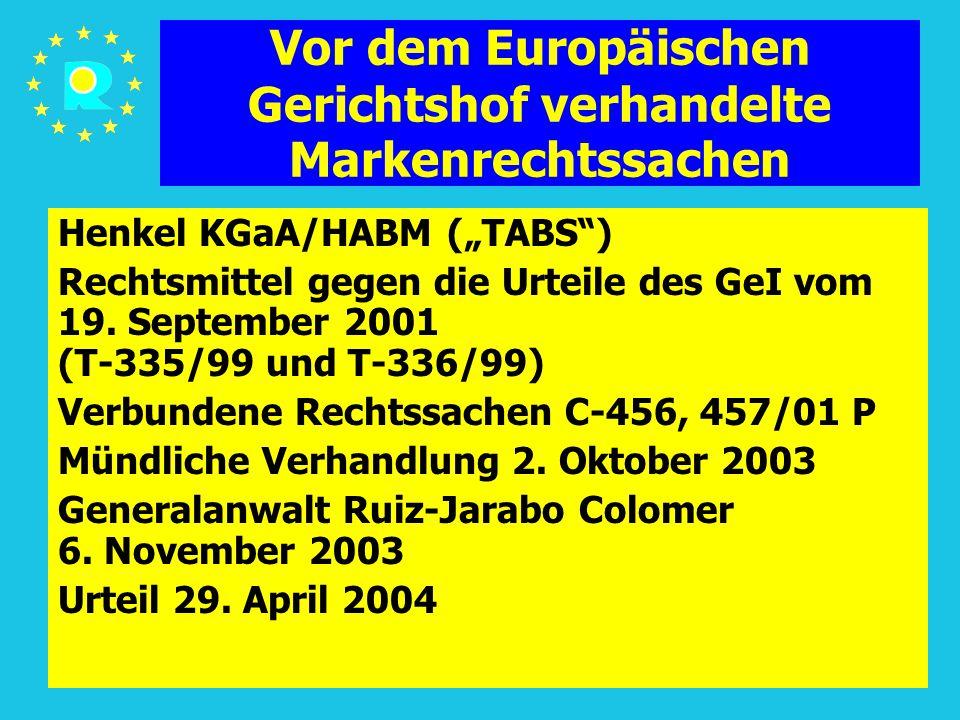 """Tagung der EuGH-Richter 200535 Vor dem Europäischen Gerichtshof verhandelte Markenrechtssachen Henkel KGaA/HABM (""""TABS ) Rechtsmittel gegen die Urteile des GeI vom 19."""