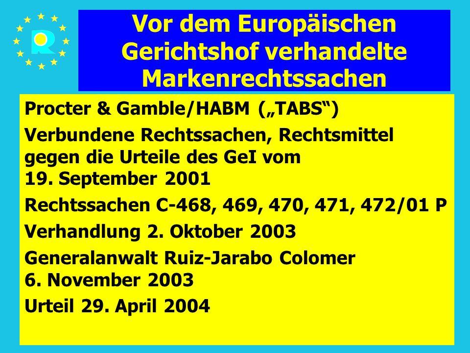 """Tagung der EuGH-Richter 200538 Vor dem Europäischen Gerichtshof verhandelte Markenrechtssachen Procter & Gamble/HABM (""""TABS ) Verbundene Rechtssachen, Rechtsmittel gegen die Urteile des GeI vom 19."""