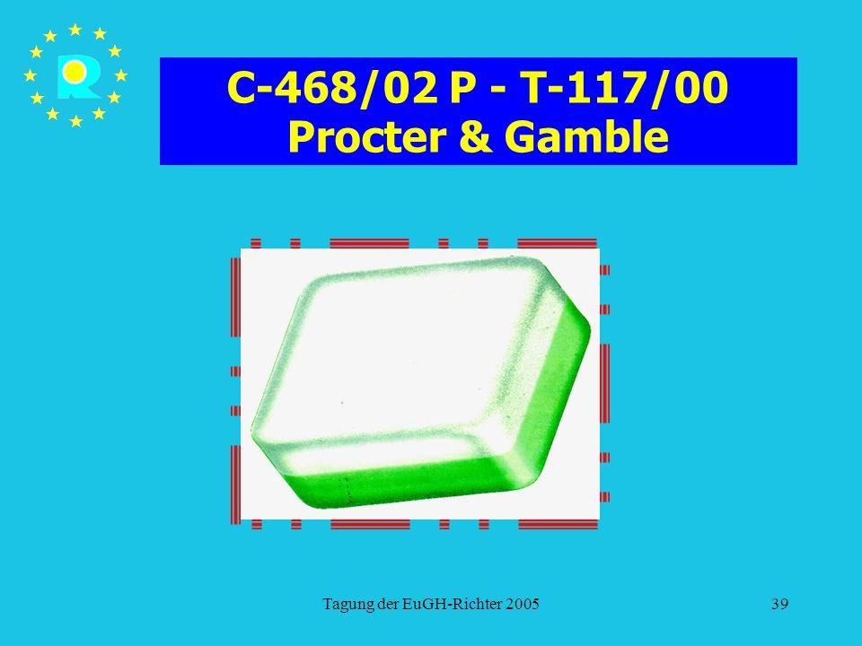 Tagung der EuGH-Richter 200539 C-468/02 P - T-117/00 Procter & Gamble