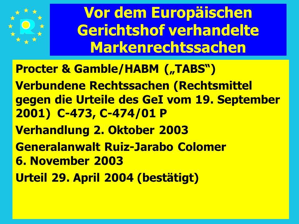 """Tagung der EuGH-Richter 200544 Vor dem Europäischen Gerichtshof verhandelte Markenrechtssachen Procter & Gamble/HABM (""""TABS ) Verbundene Rechtssachen (Rechtsmittel gegen die Urteile des GeI vom 19."""