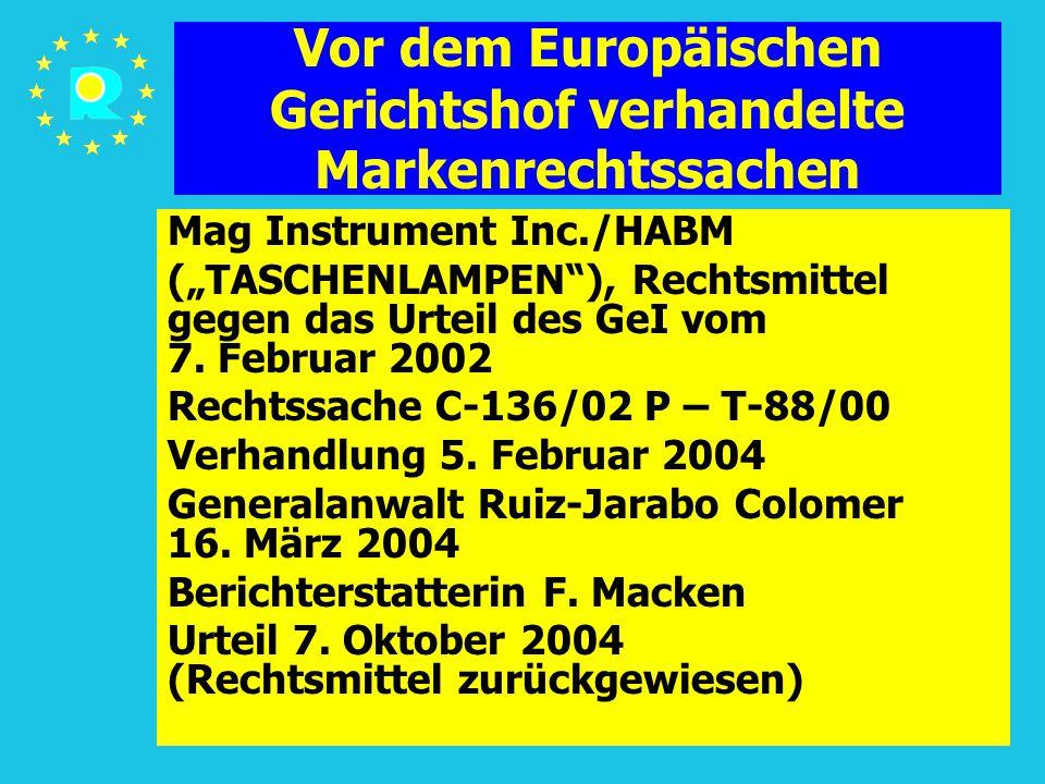 """Tagung der EuGH-Richter 200547 Vor dem Europäischen Gerichtshof verhandelte Markenrechtssachen Mag Instrument Inc./HABM (""""TASCHENLAMPEN ), Rechtsmittel gegen das Urteil des GeI vom 7."""
