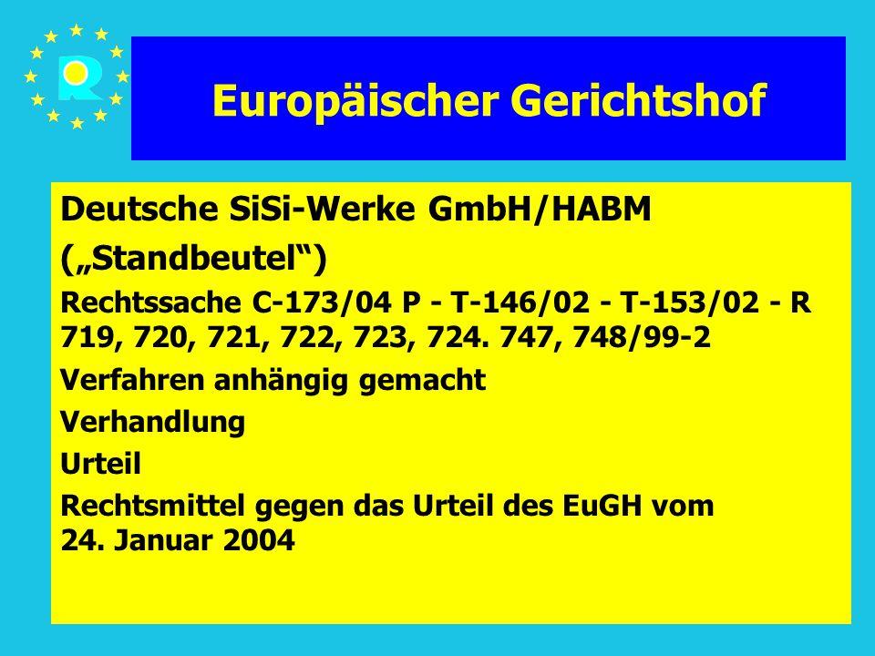 """Tagung der EuGH-Richter 200560 Europäischer Gerichtshof Deutsche SiSi-Werke GmbH/HABM (""""Standbeutel ) Rechtssache C-173/04 P - T-146/02 - T-153/02 - R 719, 720, 721, 722, 723, 724."""