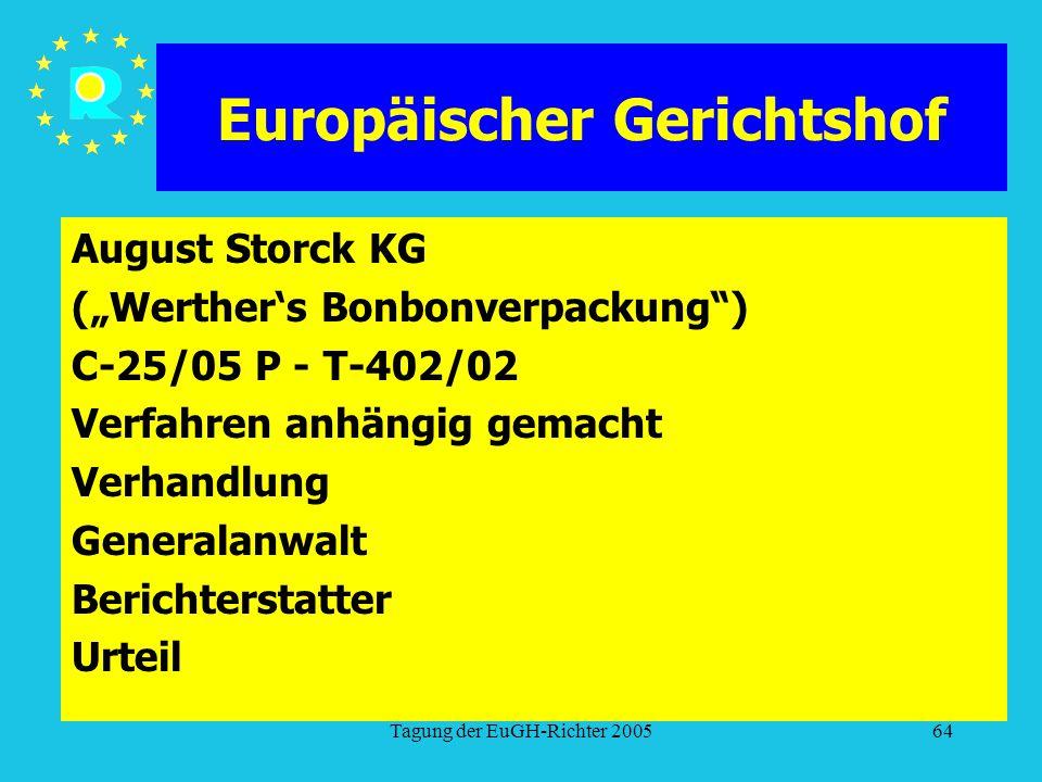"""Tagung der EuGH-Richter 200564 Europäischer Gerichtshof August Storck KG (""""Werther's Bonbonverpackung ) C-25/05 P - T-402/02 Verfahren anhängig gemacht Verhandlung Generalanwalt Berichterstatter Urteil"""
