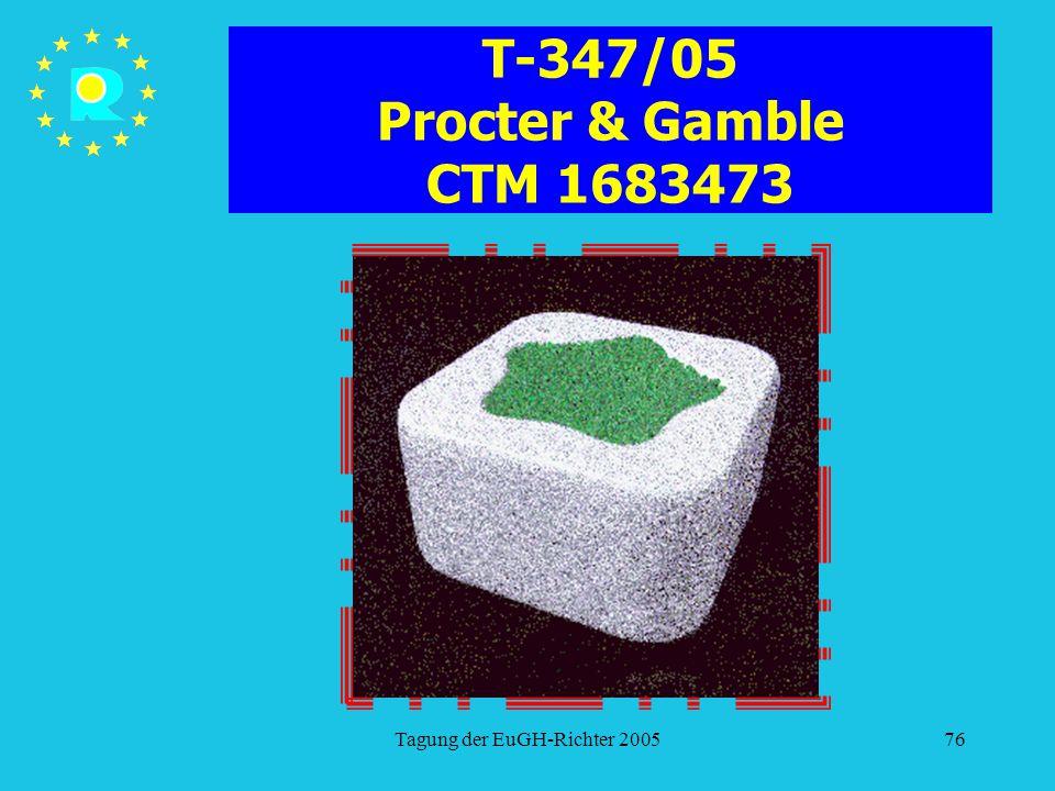 Tagung der EuGH-Richter 200576 T-347/05 Procter & Gamble CTM 1683473