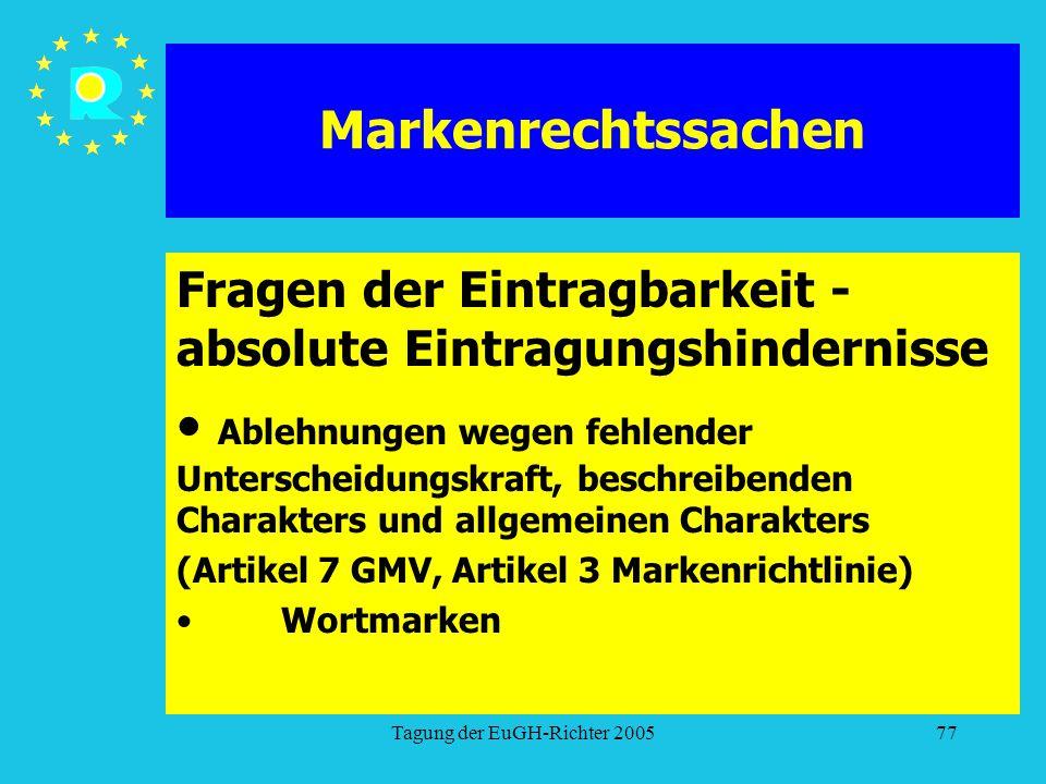 Tagung der EuGH-Richter 200577 Markenrechtssachen Fragen der Eintragbarkeit - absolute Eintragungshindernisse Ablehnungen wegen fehlender Unterscheidungskraft, beschreibenden Charakters und allgemeinen Charakters (Artikel 7 GMV, Artikel 3 Markenrichtlinie) Wortmarken