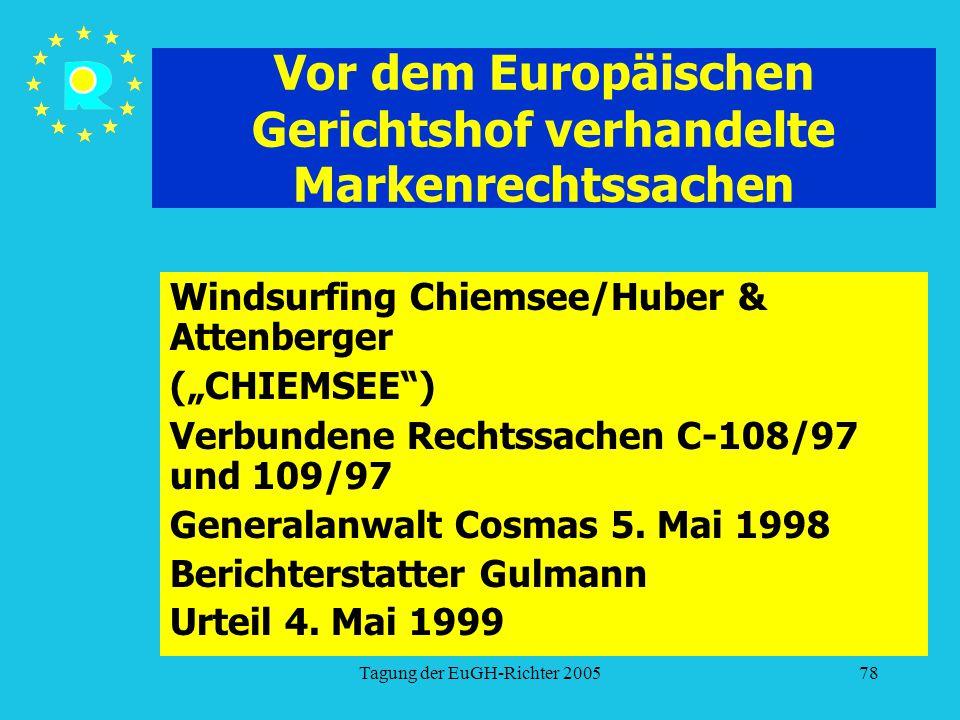 """Tagung der EuGH-Richter 200578 Vor dem Europäischen Gerichtshof verhandelte Markenrechtssachen Windsurfing Chiemsee/Huber & Attenberger (""""CHIEMSEE ) Verbundene Rechtssachen C-108/97 und 109/97 Generalanwalt Cosmas 5."""