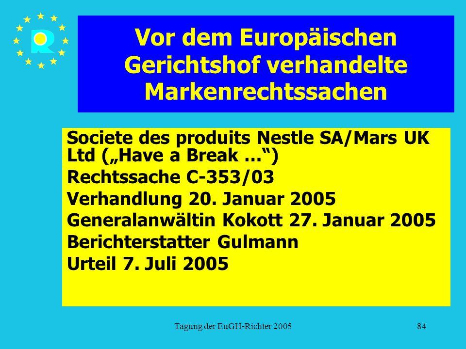 """Tagung der EuGH-Richter 200584 Vor dem Europäischen Gerichtshof verhandelte Markenrechtssachen Societe des produits Nestle SA/Mars UK Ltd (""""Have a Break … ) Rechtssache C-353/03 Verhandlung 20."""