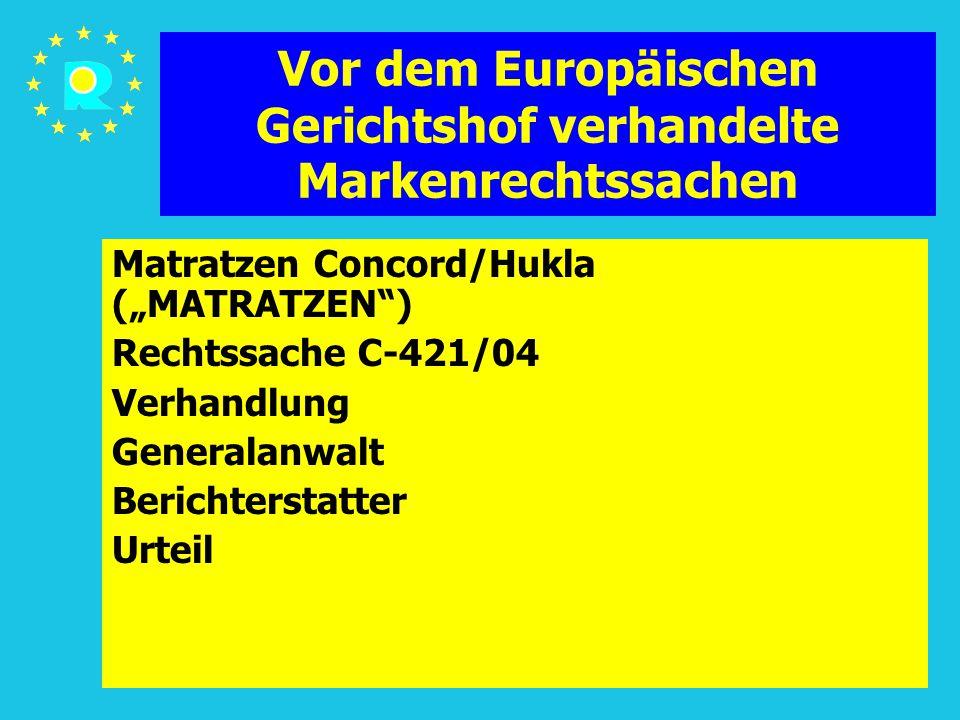 """Tagung der EuGH-Richter 200587 Vor dem Europäischen Gerichtshof verhandelte Markenrechtssachen Matratzen Concord/Hukla (""""MATRATZEN ) Rechtssache C-421/04 Verhandlung Generalanwalt Berichterstatter Urteil"""