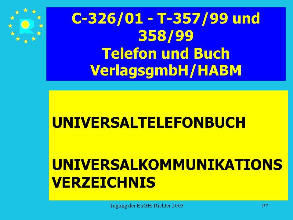 Tagung der EuGH-Richter 200597 C-326/01 - T-357/99 und 358/99 Telefon und Buch VerlagsgmbH/HABM UNIVERSALTELEFONBUCH UNIVERSALKOMMUNIKATIONS VERZEICHN