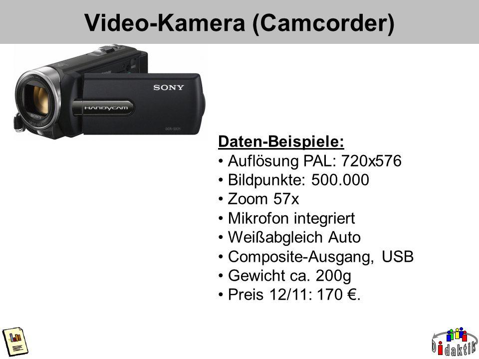 Video-Kamera (Camcorder) Daten-Beispiele: Auflösung PAL: 720x576 Bildpunkte: 500.000 Zoom 57x Mikrofon integriert Weißabgleich Auto Composite-Ausgang, USB Gewicht ca.