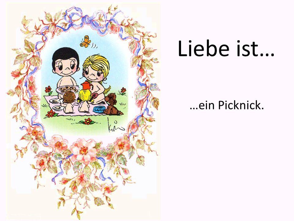 …ein Picknick. Liebe ist…