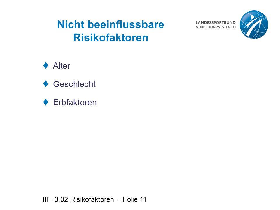III - 3.02 Risikofaktoren - Folie 11 Nicht beeinflussbare Risikofaktoren  Alter  Geschlecht  Erbfaktoren