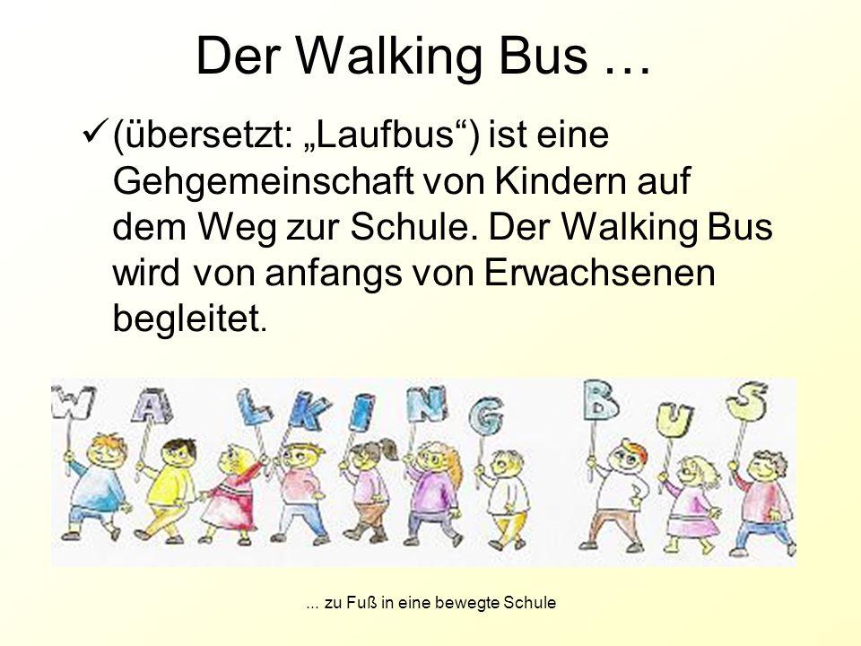 """... zu Fuß in eine bewegte Schule Der Walking Bus … (übersetzt: """"Laufbus"""") ist eine Gehgemeinschaft von Kindern auf dem Weg zur Schule. Der Walking Bu"""