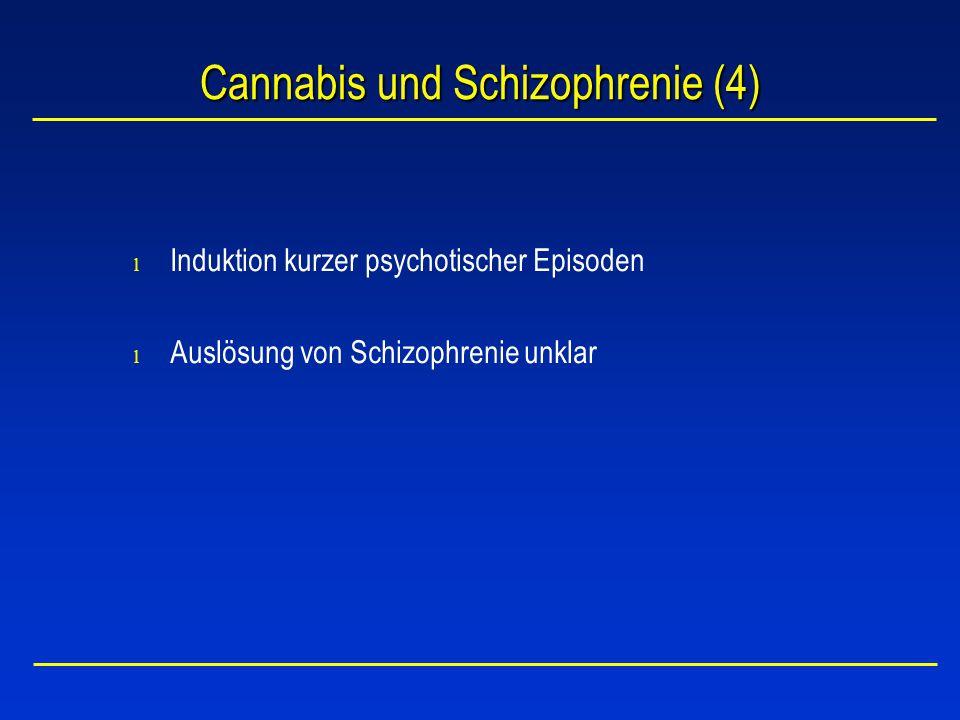 Cannabis und Schizophrenie (4) l Induktion kurzer psychotischer Episoden l Auslösung von Schizophrenie unklar
