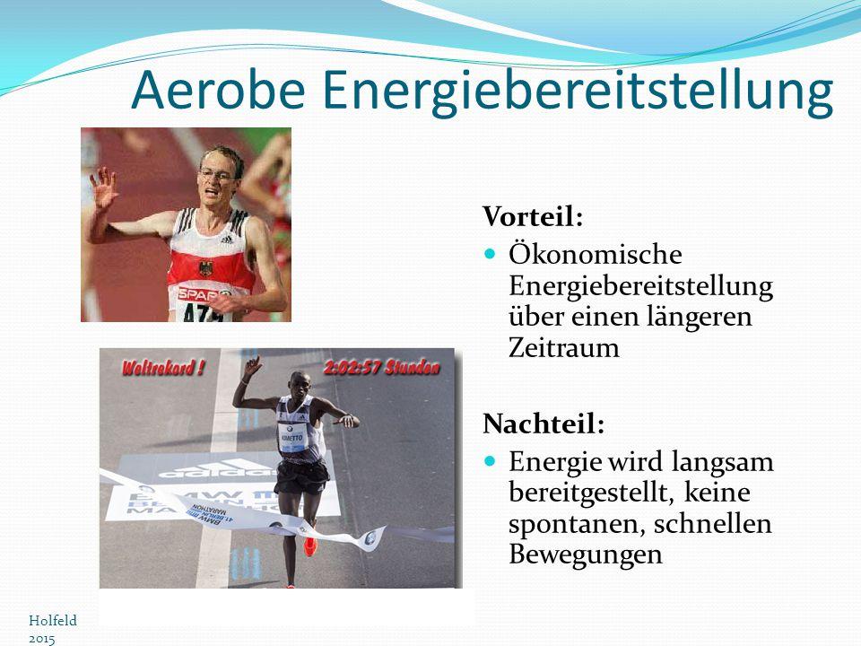 Aerobe Energiebereitstellung Vorteil: Ökonomische Energiebereitstellung über einen längeren Zeitraum Nachteil: Energie wird langsam bereitgestellt, ke