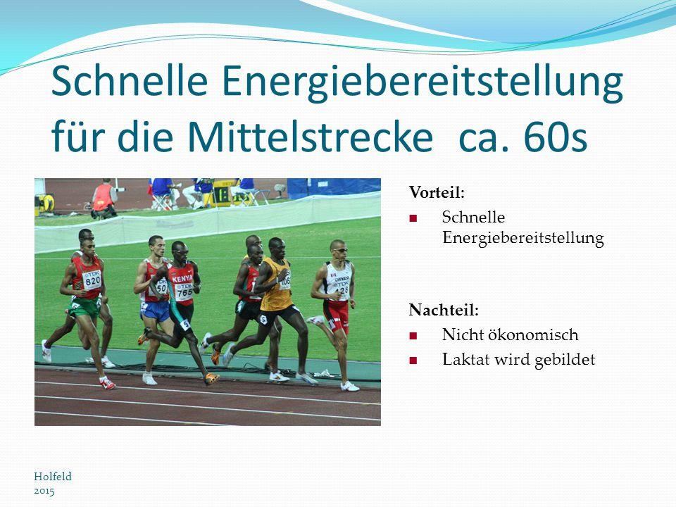 Holfeld 2015 Schnelle Energiebereitstellung für die Mittelstrecke ca. 60s Vorteil: Schnelle Energiebereitstellung Nachteil: Nicht ökonomisch Laktat wi