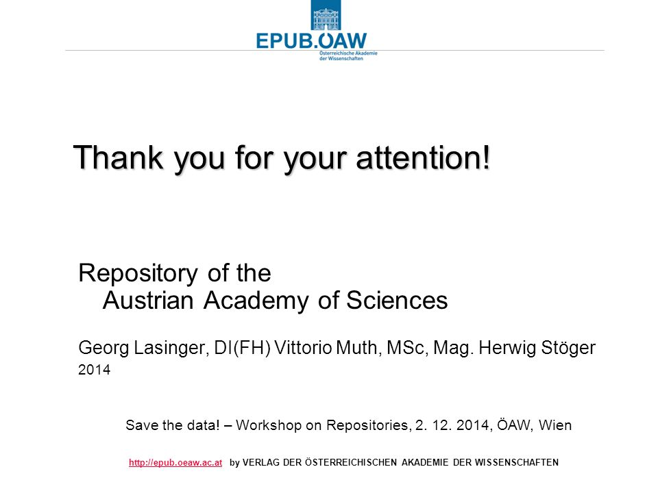 http://epub.oeaw.ac.athttp://epub.oeaw.ac.at by VERLAG DER ÖSTERREICHISCHEN AKADEMIE DER WISSENSCHAFTEN Thank you for your attention! Repository of th