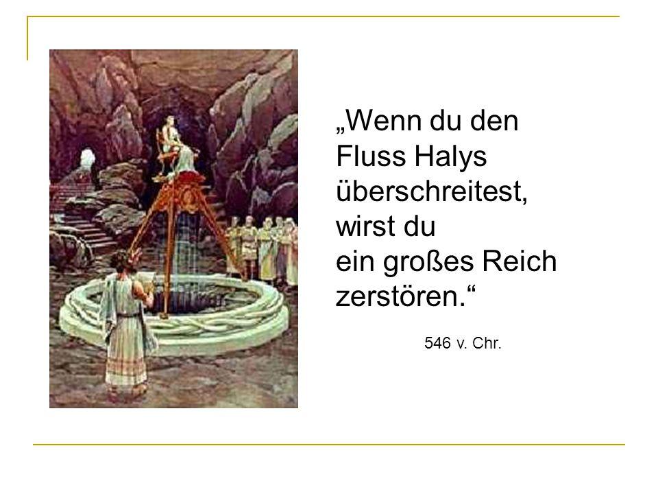 """""""Wenn du den Fluss Halys überschreitest, wirst du ein großes Reich zerstören."""" 546 v. Chr."""