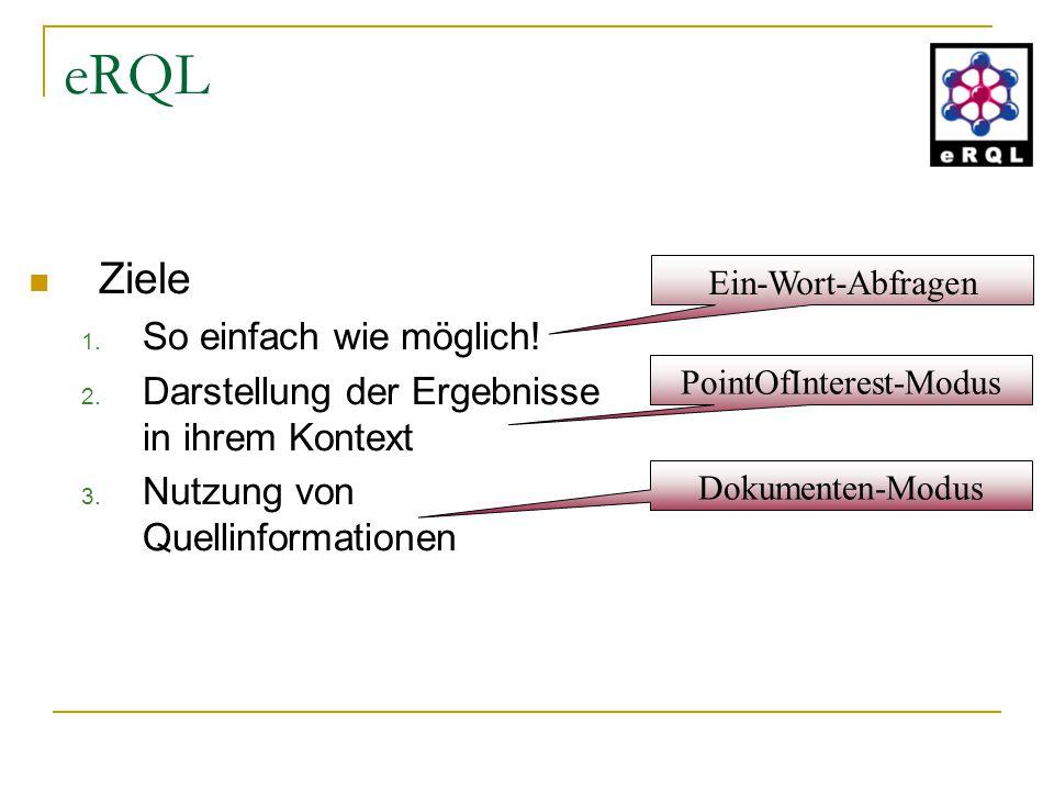 Ziele 1. So einfach wie möglich! 2. Darstellung der Ergebnisse in ihrem Kontext 3. Nutzung von Quellinformationen eRQL Ein-Wort-Abfragen Dokumenten-Mo