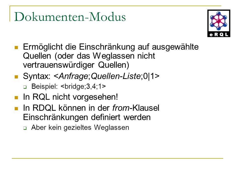 Dokumenten-Modus Ermöglicht die Einschränkung auf ausgewählte Quellen (oder das Weglassen nicht vertrauenswürdiger Quellen) Syntax:  Beispiel: In RQL