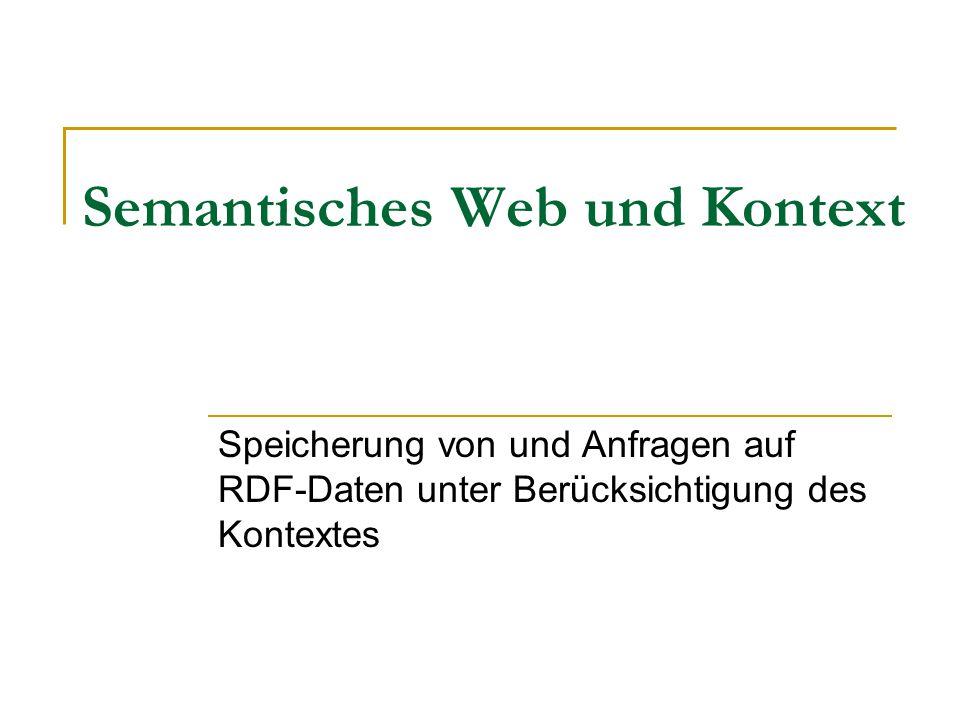 Semantisches Web und Kontext Speicherung von und Anfragen auf RDF-Daten unter Berücksichtigung des Kontextes