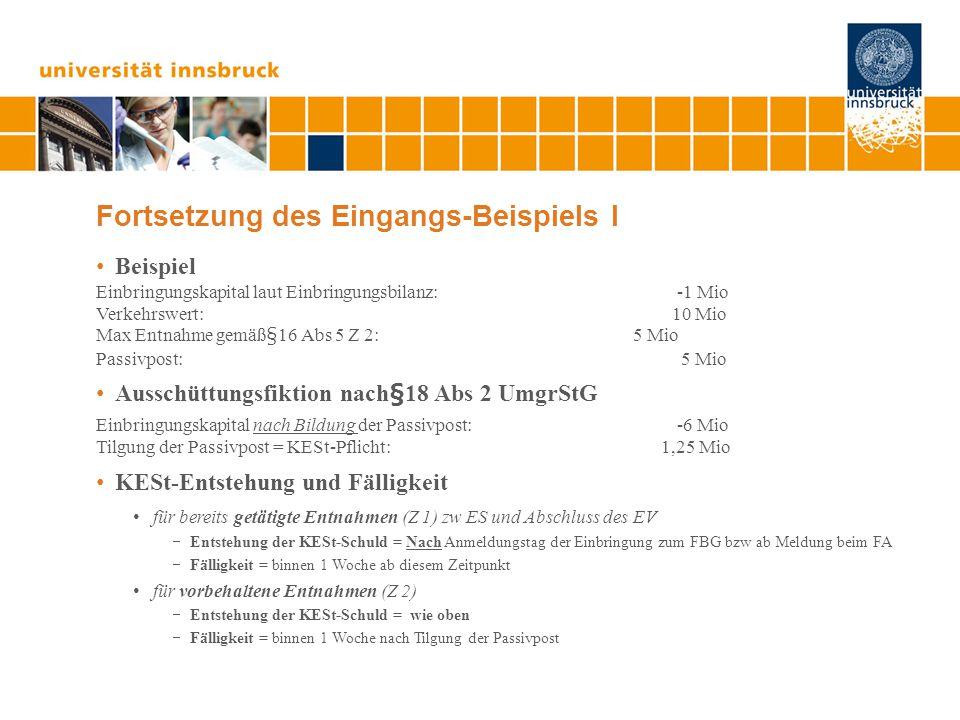 Fortsetzung des Eingangs-Beispiels I Beispiel Einbringungskapital laut Einbringungsbilanz: -1 Mio Verkehrswert: 10 Mio Max Entnahme gemäߧ16 Abs 5 Z 2