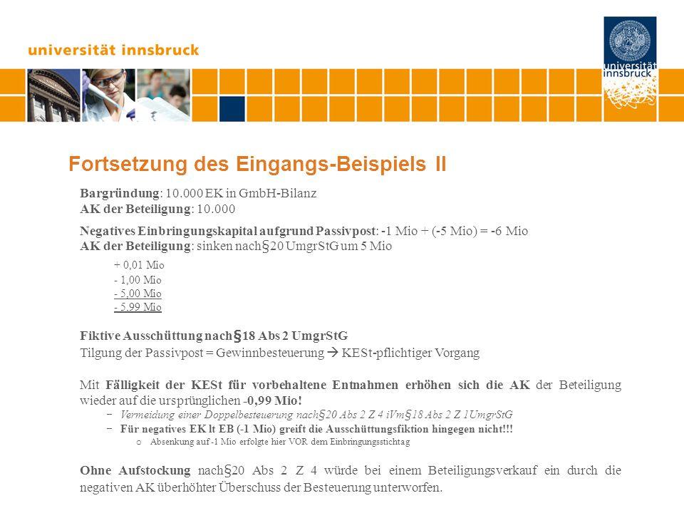 Fortsetzung des Eingangs-Beispiels II Bargründung: 10.000 EK in GmbH-Bilanz AK der Beteiligung: 10.000 Negatives Einbringungskapital aufgrund Passivpo