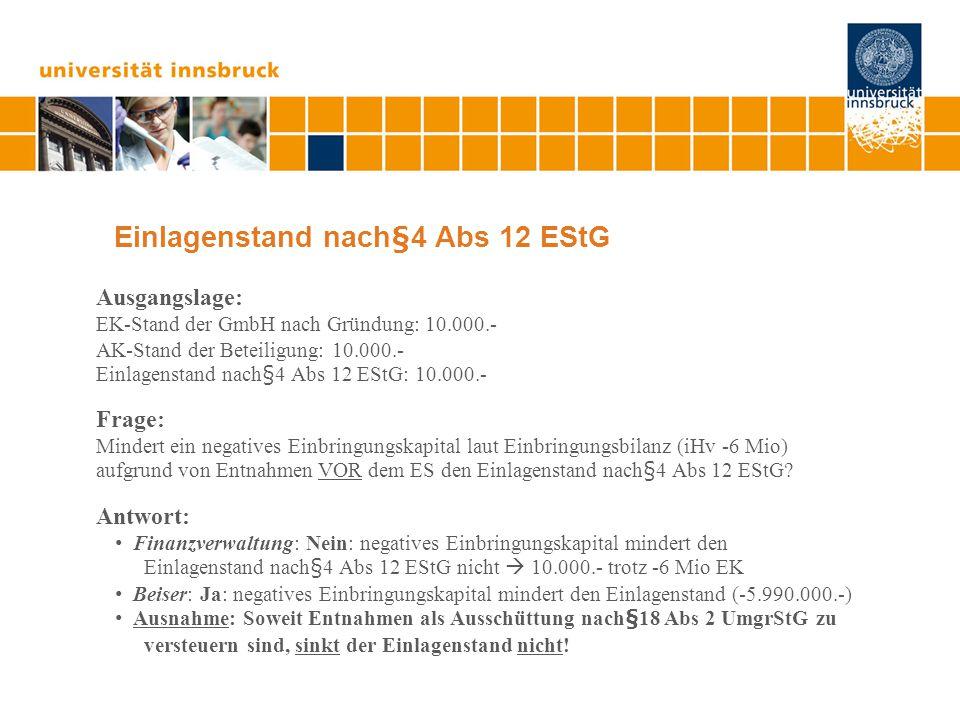 Einlagenstand nach§4 Abs 12 EStG Ausgangslage: EK-Stand der GmbH nach Gründung: 10.000.- AK-Stand der Beteiligung: 10.000.- Einlagenstand nach§4 Abs 1