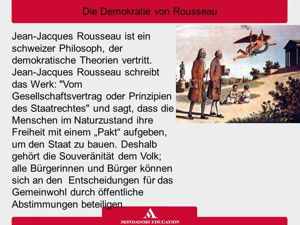 Die Demokratie von Rousseau Jean-Jacques Rousseau ist ein schweizer Philosoph, der demokratische Theorien vertritt. Jean-Jacques Rousseau schreibt das