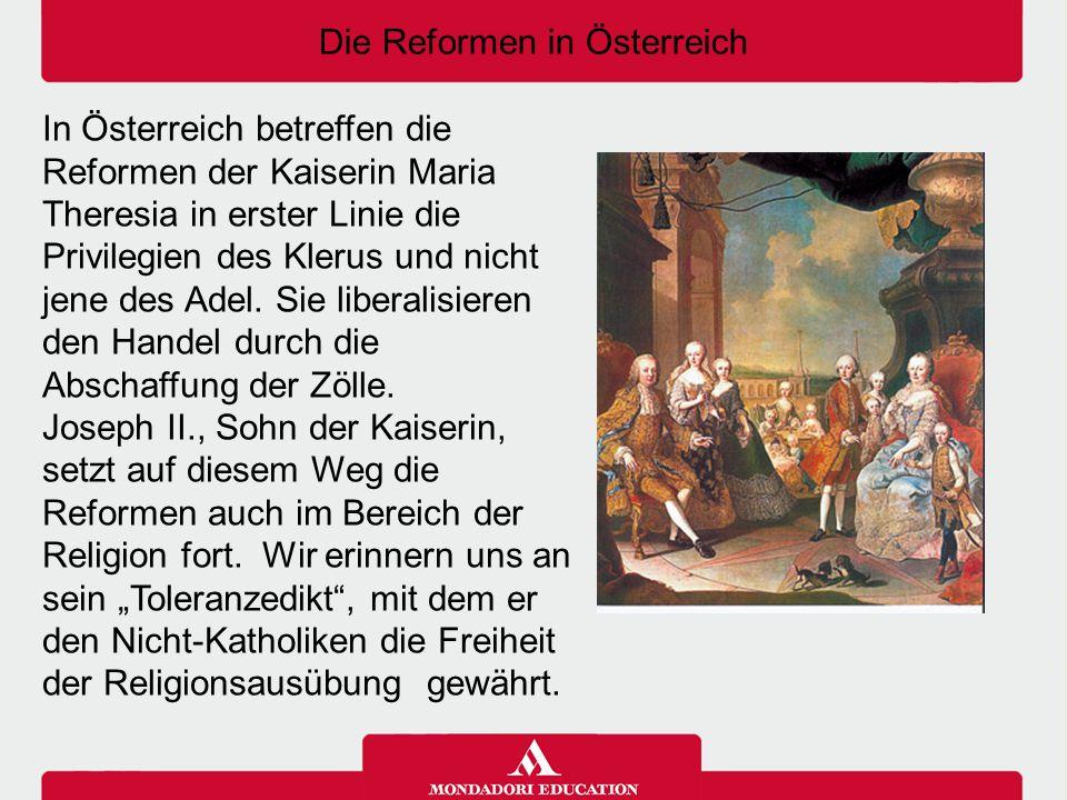 Die Reformen in Österreich In Österreich betreffen die Reformen der Kaiserin Maria Theresia in erster Linie die Privilegien des Klerus und nicht jene