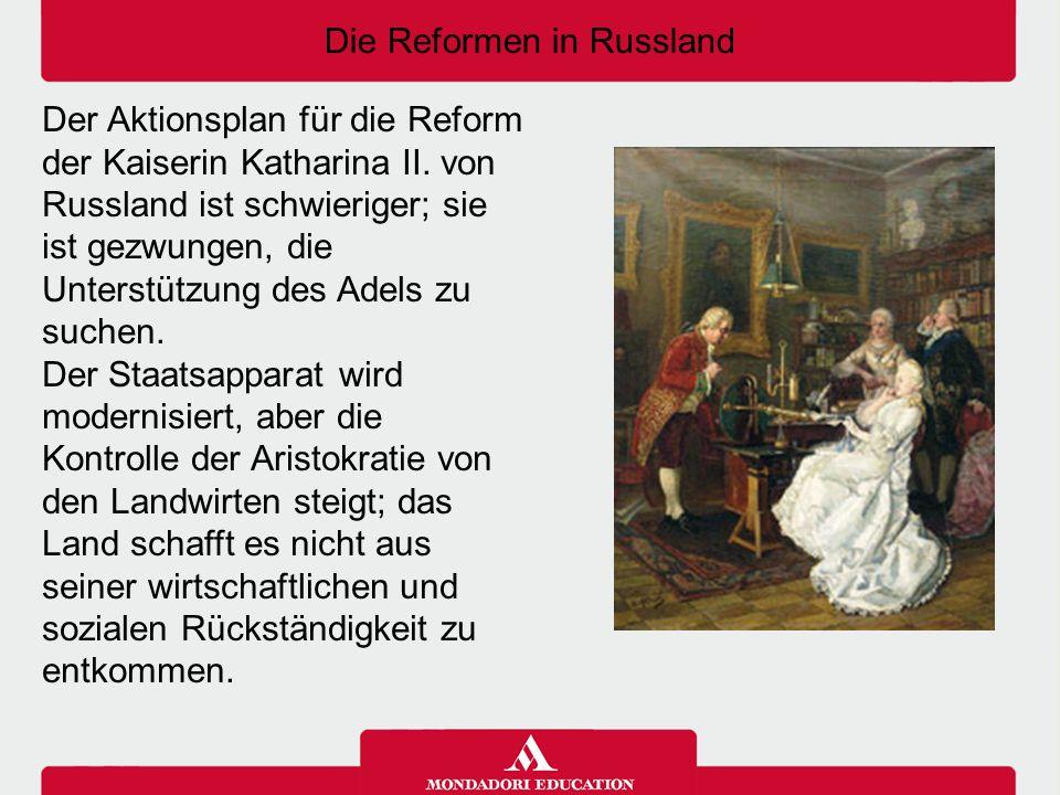 Die Reformen in Russland Der Aktionsplan für die Reform der Kaiserin Katharina II. von Russland ist schwieriger; sie ist gezwungen, die Unterstützung