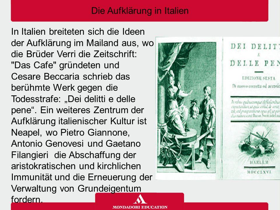 Die Aufklärung in Italien In Italien breiteten sich die Ideen der Aufklärung im Mailand aus, wo die Brüder Verri die Zeitschrift: