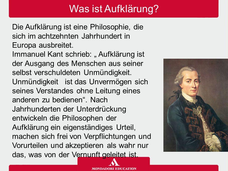 """Was ist Aufklärung? Die Aufklärung ist eine Philosophie, die sich im achtzehnten Jahrhundert in Europa ausbreitet. Immanuel Kant schrieb: """" Aufklärung"""