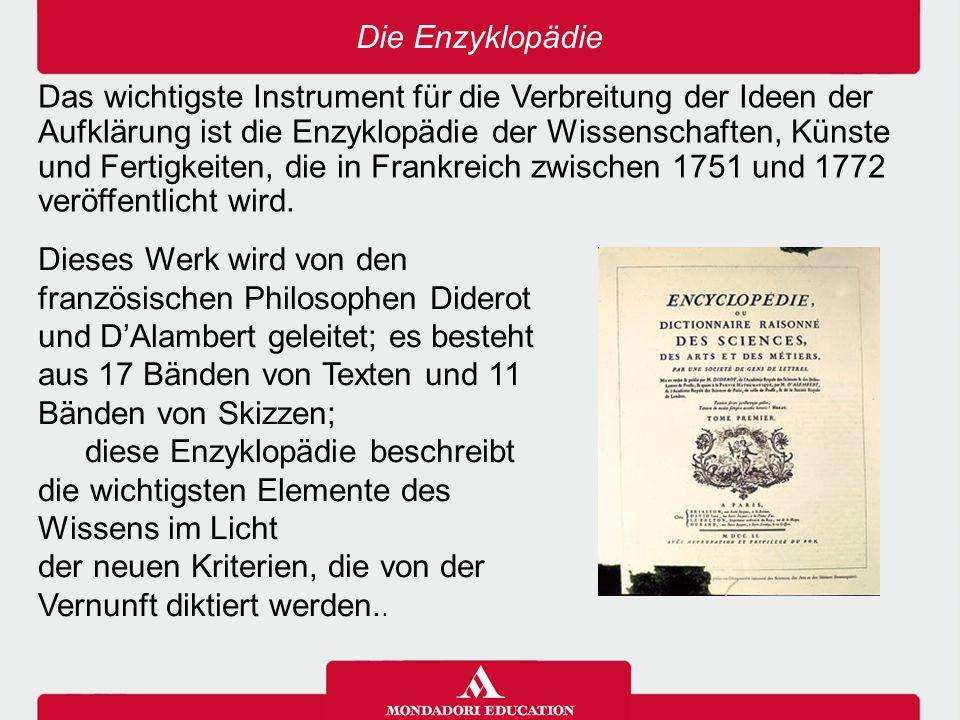 Die Enzyklopädie Das wichtigste Instrument für die Verbreitung der Ideen der Aufklärung ist die Enzyklopädie der Wissenschaften, Künste und Fertigkeit