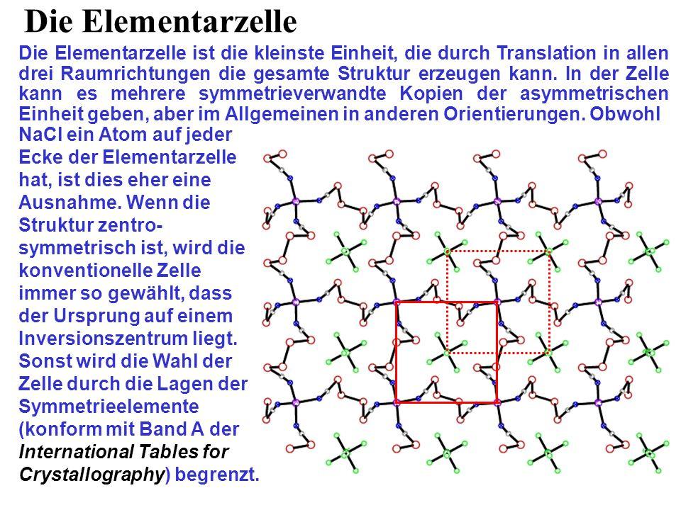 Die Elementarzelle Die Elementarzelle ist die kleinste Einheit, die durch Translation in allen drei Raumrichtungen die gesamte Struktur erzeugen kann.