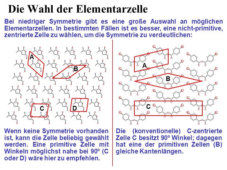 Die Wahl der Elementarzelle Bei niedriger Symmetrie gibt es eine große Auswahl an möglichen Elementarzellen. In bestimmten Fällen ist es besser, eine