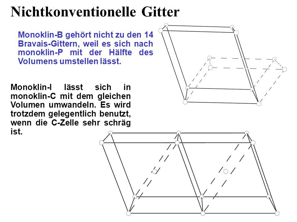 Nichtkonventionelle Gitter Monoklin-B gehört nicht zu den 14 Bravais-Gittern, weil es sich nach monoklin-P mit der Hälfte des Volumens umstellen lässt