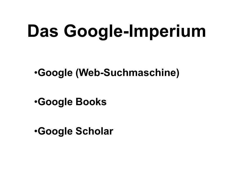 Das Google-Imperium Google (Web-Suchmaschine) Google Books Google Scholar