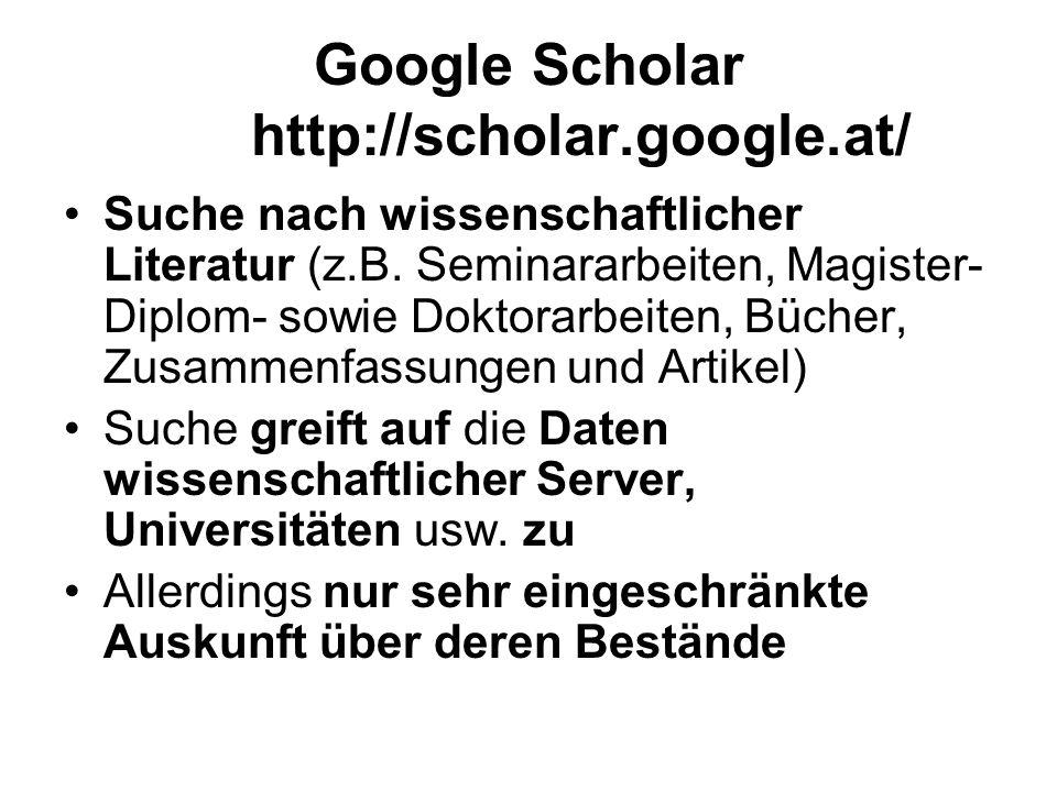 Google Scholar http://scholar.google.at/ Suche nach wissenschaftlicher Literatur (z.B.