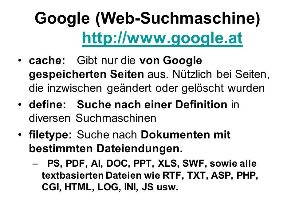 Google (Web-Suchmaschine) http://www.google.at http://www.google.at cache:Gibt nur die von Google gespeicherten Seiten aus.