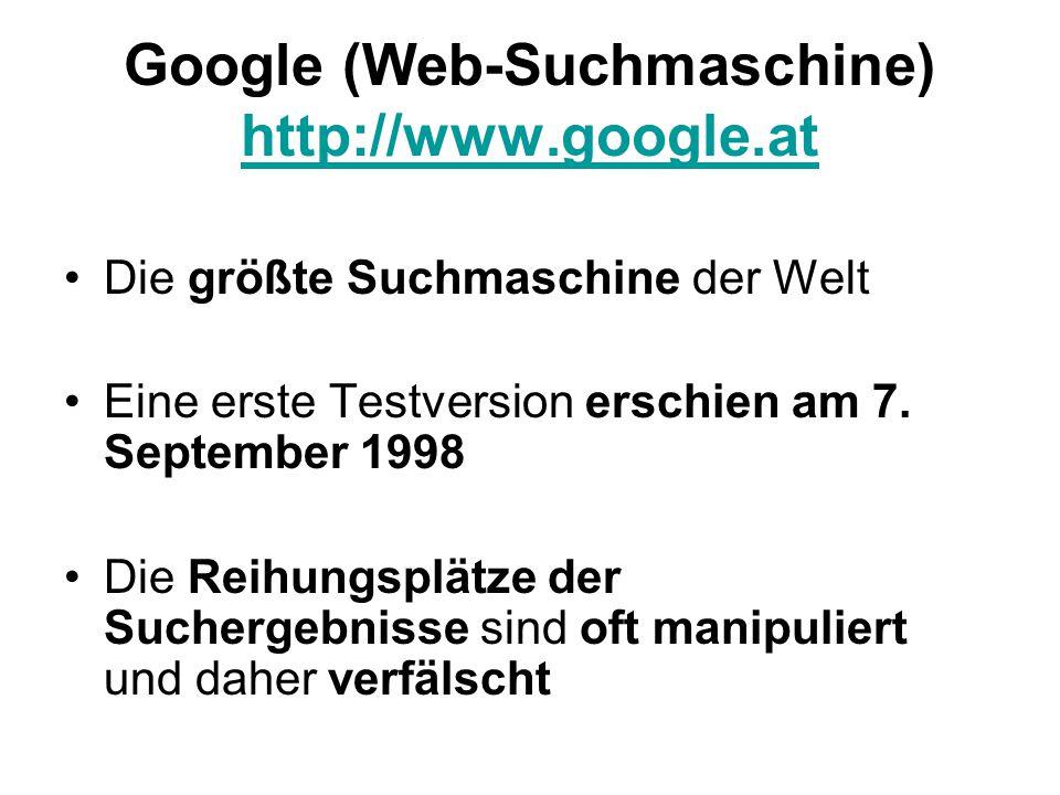 Google (Web-Suchmaschine) http://www.google.at http://www.google.at Die größte Suchmaschine der Welt Eine erste Testversion erschien am 7.
