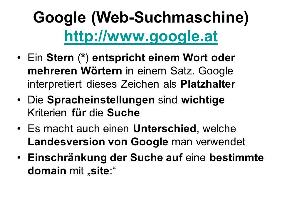 Google (Web-Suchmaschine) http://www.google.at http://www.google.at Ein Stern (*) entspricht einem Wort oder mehreren Wörtern in einem Satz.