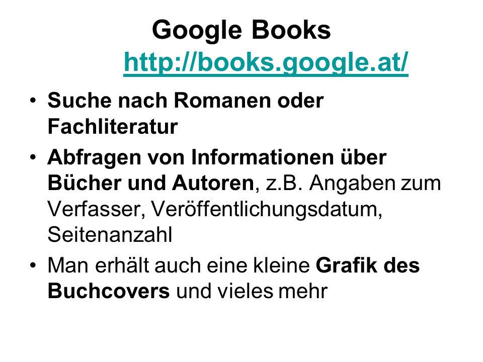 Google Books http://books.google.at/ http://books.google.at/ Suche nach Romanen oder Fachliteratur Abfragen von Informationen über Bücher und Autoren, z.B.