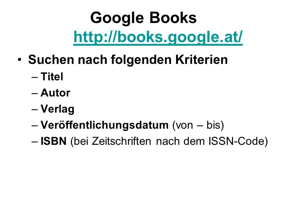 Google Books http://books.google.at/ http://books.google.at/ Suchen nach folgenden Kriterien –Titel –Autor –Verlag –Veröffentlichungsdatum (von – bis) –ISBN (bei Zeitschriften nach dem ISSN-Code)