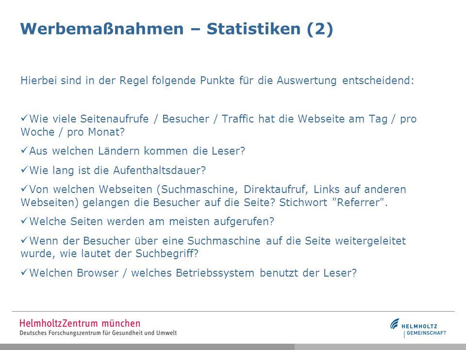 Werbemaßnahmen – Statistiken (2) Hierbei sind in der Regel folgende Punkte für die Auswertung entscheidend: Wie viele Seitenaufrufe / Besucher / Traffic hat die Webseite am Tag / pro Woche / pro Monat.