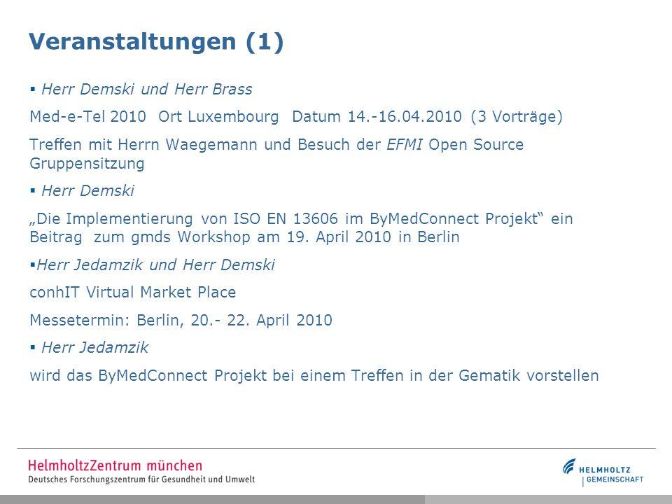 """Veranstaltungen (1)  Herr Demski und Herr Brass Med-e-Tel 2010 Ort Luxembourg Datum 14.-16.04.2010 (3 Vorträge) Treffen mit Herrn Waegemann und Besuch der EFMI Open Source Gruppensitzung  Herr Demski """"Die Implementierung von ISO EN 13606 im ByMedConnect Projekt ein Beitrag zum gmds Workshop am 19."""