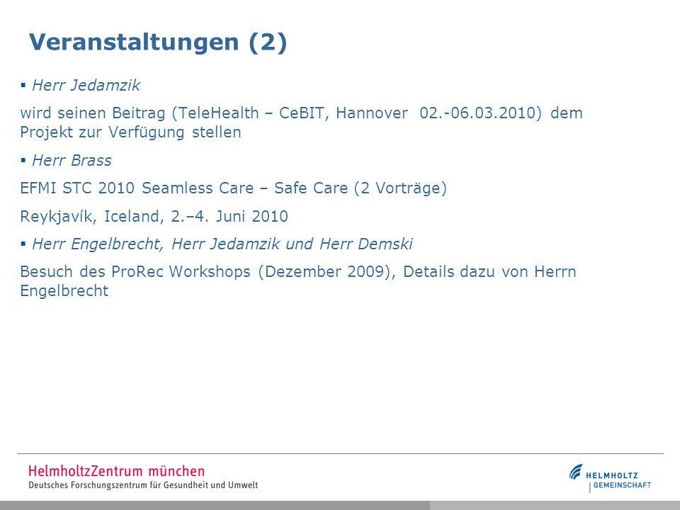 Veranstaltungen (2)  Herr Jedamzik wird seinen Beitrag (TeleHealth – CeBIT, Hannover 02.-06.03.2010) dem Projekt zur Verfügung stellen  Herr Brass EFMI STC 2010 Seamless Care – Safe Care (2 Vorträge) Reykjavík, Iceland, 2.–4.