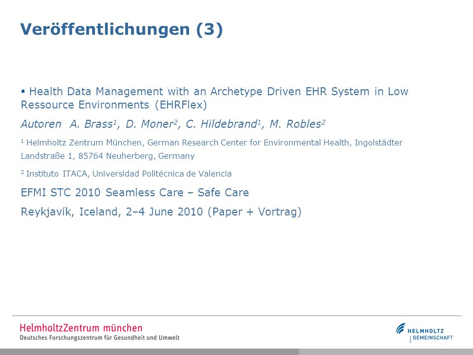Veröffentlichungen (3)  Health Data Management with an Archetype Driven EHR System in Low Ressource Environments (EHRFlex) Autoren A. Brass 1, D. Mon